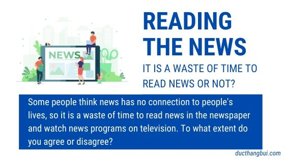[Sample IELTS Writing Task 2] It Is A Waste Of Time To Read News In The Newspaper And Watch News Programs On Television