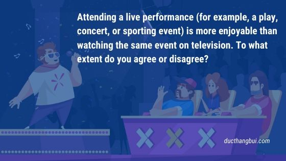 [Sample IELTS Writing Task 2] Attending A Live Performance Is More Enjoyable Than Watching On Television