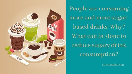 Sample IELTS Writing Task 2] People Are Consuming More Sugar-Based Drinks